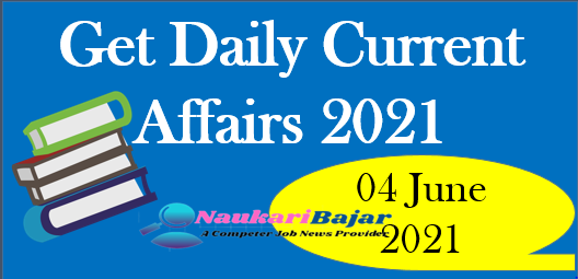 Get Daily Current Affairs 04 June 2021